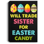 Will Trade Sister For Easter Candy Funny Portrait Canvas