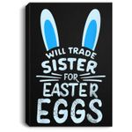 Will Trade Sister For Easter Eggs Bunny Ears Portrait Canvas