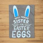 Will Trade Sister For Easter Eggs Bunny Ears Fleece Blanket