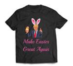Make Easter Great Again !!! T-Shirt