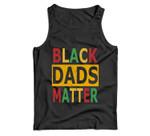 Fathers Day gift Black Dads Matter Black Lives Matter Men Tank Top