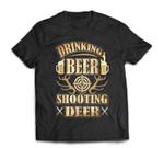 Drinking Beer & Shooting Deer Hunting Season  T-shirt