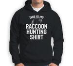Raccoon Hunting Season Coon Hunter Sweatshirt & Hoodie