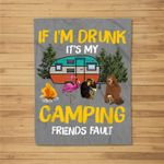 If I'm Drunk It's My Camping Friends Fault Funny Camping Kids Fleece Blanket