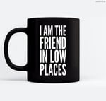 I Am The Friend In Low Places Ceramic Coffee Black Mugs