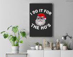 I Do It For The Hos Funny Santa Ugly Christmas in July Premium Wall Art Canvas Decor