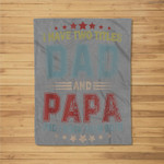 I Have Two Titles Dad And Papa Funny Fathers Day Gift Fleece Blanket