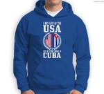 I May Live In The USA But My Story Began In Cuba Cuban Pride Sweatshirt & Hoodie