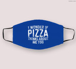 I Wonder If Pizza Thinks About Me Too Food Lover Cloth Face Mask
