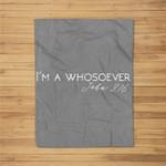 I'm A Whosoever  John 316 Modern Christian S500432 Fleece Blanket