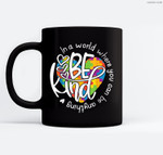 In A World Where You Can Be Anything Be Kind - Kindness Ceramic Coffee Black Mugs