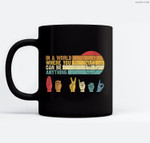 In The World Where You Can Be Anything Be Kind Sign Language Ceramic Coffee Black Mugs