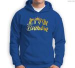 It's My Birthday Happy Birthday Sweatshirt & Hoodie
