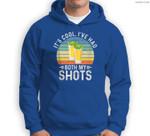 Its Cool Ive Had Both My Shots I Have Had My Shots Sweatshirt & Hoodie