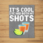 Its Cool Ive Had Both My Shots Vaccinated Tequila Fleece Blanket