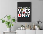 Juneteenth Vibes Only Melanin Black Men Women Kids Boy Girls Premium Wall Art Canvas Decor