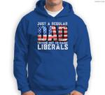 Just a Regular Dad Trying Not To Raise Liberals Sweatshirt & Hoodie