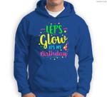 Let's Glow Party It's My Birthday Gift Sweatshirt & Hoodie