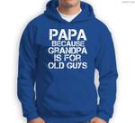 Mens Papa Because Grandpa is For Old Guys Funny Dad Sweatshirt & Hoodie