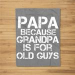 Mens Papa Because Grandpa is For Old Guys Funny Dad Fleece Blanket