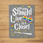 No One Should Live In A Closet LGBT Gay Pride Fleece Blanket