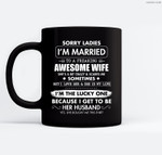Sorry Ladies I'm Married To A Freaking Awesome Wife Ceramic Coffee Black Mugs