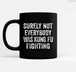 Surely Not Everybody Was Kung Fu Fighting Ceramic Coffee Black Mugs