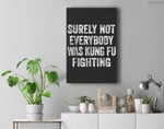 Surely Not Everybody Was Kung Fu Fighting Premium Wall Art Canvas Decor