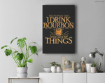 That's What I Do I Drink Bourbon And I Know Things Premium Wall Art Canvas Decor