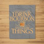 That's What I Do I Drink Bourbon And I Know Things Fleece Blanket