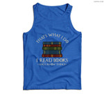 That's What I Do I Read Books And I Know Things - Reading Men Tank Top