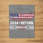 Trump 2024 The Return - Make Liberals Cry Again Fleece Blanket