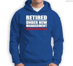 Retired, Under New Management, Funny Retirement Gift Sweatshirt & Hoodie