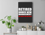 Retired, Under New Management, Funny Retirement Gift Premium Wall Art Canvas Decor