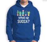 What Up Succa Succulent Punny Cactus Sweatshirt & Hoodie