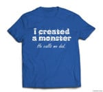 I Created a Monster He Calls Me Dad Funny Halloween T-shirt