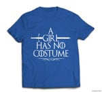 Funny A Girl Has No Costume Easy Halloween Costume T-shirt