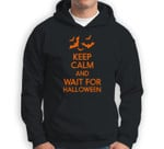Keep Calm And Wait For Halloween - Funny Saying Sweatshirt & Hoodie