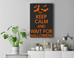 Keep Calm And Wait For Halloween - Funny Saying Premium Wall Art Canvas Decor