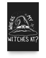 Where My Witches At  Funny Halloween Matter Poster