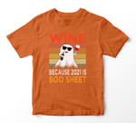 Wine Because 2021 Is Boo Sheet Halloween Ghost Beer Drinking T-shirt