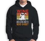 Wine Because 2021 Is Boo Sheet Halloween Ghost Beer Drinking Sweatshirt & Hoodie