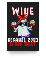 Wine Because 2021 Is Boo Sheet Halloween Ghost Drink Lover Matter Poster