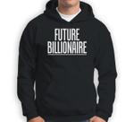 Future Billionaire Inspirational Motivational Gift Sweatshirt & Hoodie