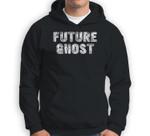 Future Ghost Funny Ghost Halloween Party Gift Sweatshirt & Hoodie