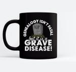 Genealogy Isn't Fatal But it is a Grave Disease! Ceramic Coffee Black Mugs