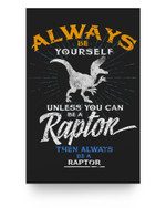 Always Be Yourself Be A Raptor Dinosaur Prehistory Matter Poster