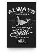 Always Be Yourself Be A Seal Funny Spirit Animal Matter Poster
