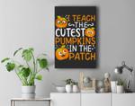 I Teach The Cutest Pumpkins In The Patch Teacher Halloween Premium Wall Art Canvas Decor