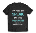 I Want to Speak To The Manager This Is My Karen Costume T-shirt